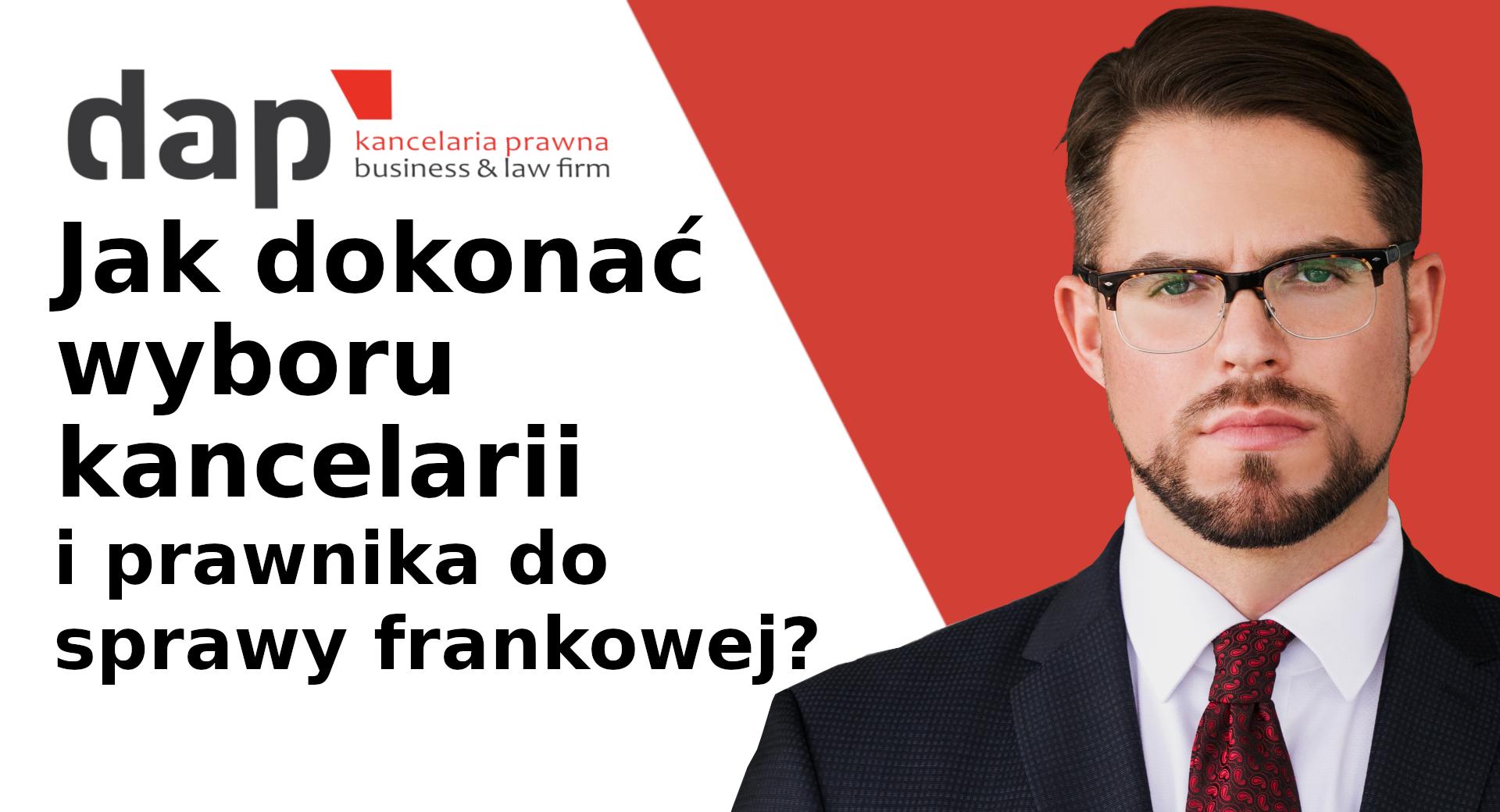 Jak dokonać wyboru kancelarii i prawnika do sprawy frankowej?